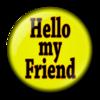 ~Hello my friend~