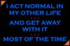 I act normal ...