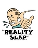 Reality Slap!