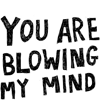 You are blowing my mind...