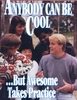 Anybody can be cool...
