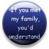 If you met my family !!!