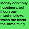 *marshmellows = happiness*