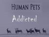 Human Pets Addicted