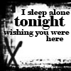 I sleep alone tonight..