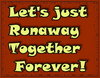 Runaway together....