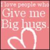 ~~Big Hug~~