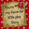 You're My Fave Lil' Play Thing